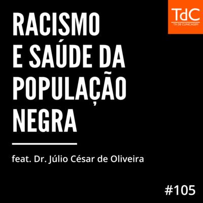 Episódio 105 - Racismo e saúde da população negra feat. dr. Júlio César