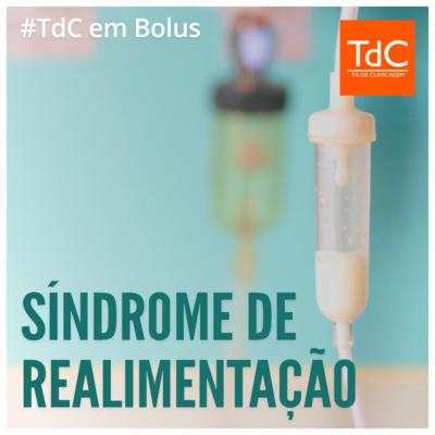 TdC em Bolus - Síndrome de Realimentação