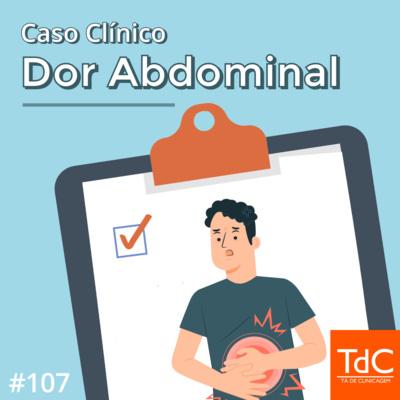 Episódio 107: Caso Clínico de Dor Abdominal