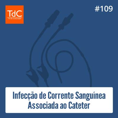 Episódio 109: Infecção de Corrente Sanguínea Associada ao Cateter
