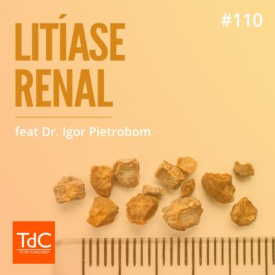 Episódio 110: Litíase renal - do PS ao ambulatório feat Dr. Igor Pietrobom
