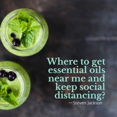 Where to get essential oils near me and keep social distancing? by Who is Steve Jackson? • A podcast on Anchor