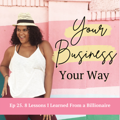 Ep 25. 8 Lessons I Learned From a Billionaire