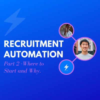 [Part 2] Recruiting Strategy - The Automation by Steven Lu & Alex Glenn