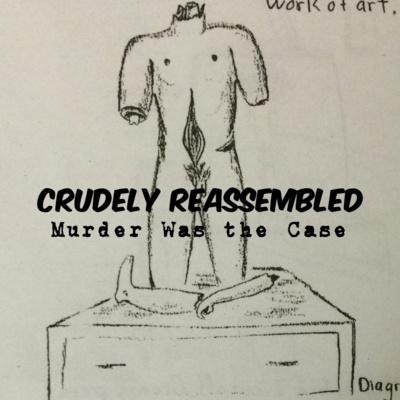 #226. Crudely Reassembled, Part 1: Murder Horror Spectacle w/ Dan Zupansky