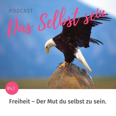 #42 Freiheit – Der Mut du selbst zu sein.