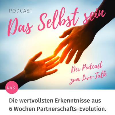 #43 Die wertvollsten Erkenntnisse aus 6 Wochen Partnerschafts-Evolution 💫 – Der Podcast zum Livetalk.