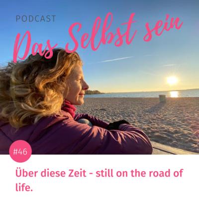 #46 Über diese Zeit – still on the road of life.