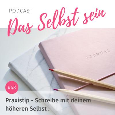 #48 Praxistip – Schreibe mit deinem höheren Selbst.