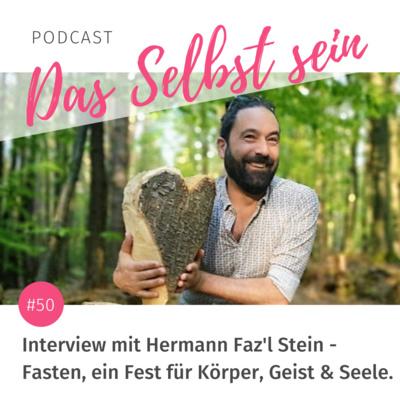 #50 Interview mit Hermann Faz'l Stein – Fasten, ein Fest für Körper, Geist und Seele.