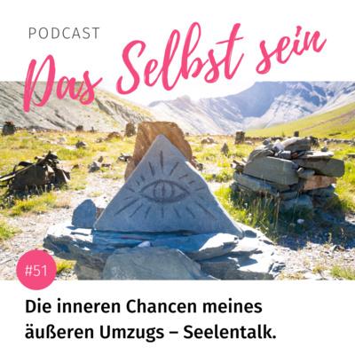 #51 Die inneren Chancen eines äußeren Umzugs – Seelentalk.
