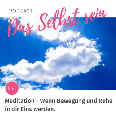 #54 Meditation – Wenn Bewegung und Ruhe in dir Eins werden.