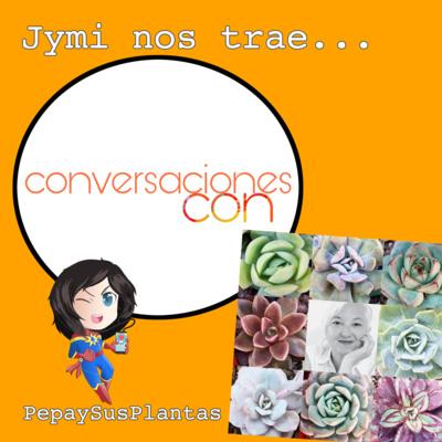 Conversaciones Con... Pepa y sus plantas #MarvelianaTecno