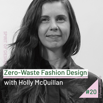 Zero Waste Fashion Design With Holly Mcquillan By Spirit Of Design A Podcast On Anchor