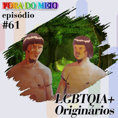FdM #061 LGBTQIA+ Originários