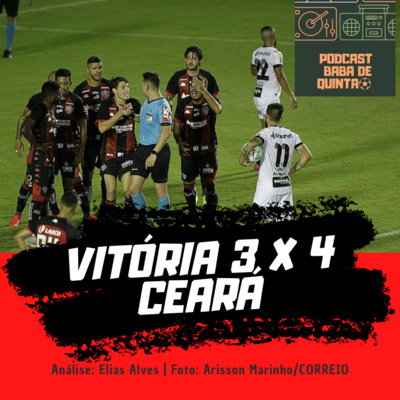 VITÓRIA 3 X 4 CEARÁ - COPA DO BRASIL #20 by Baba de Quinta - Podcast • A  podcast on Anchor