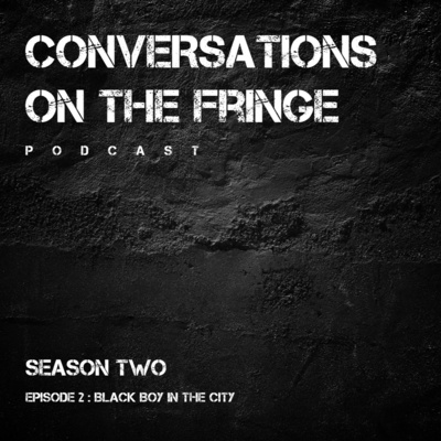 Black Boy In The City by Conversations on the Fringe: Season Two • A podcast on Anchor