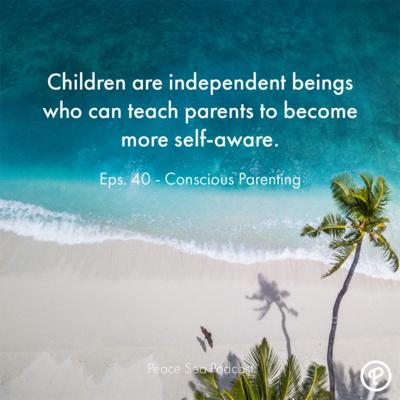 Ep. 40. Conscious Parenting