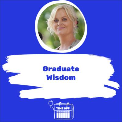 Graduate Wisdom
