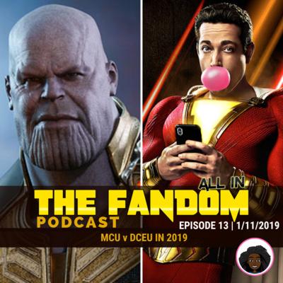 All In The Fandom | Episode # 13 | MCU v DCEU in 2019 by