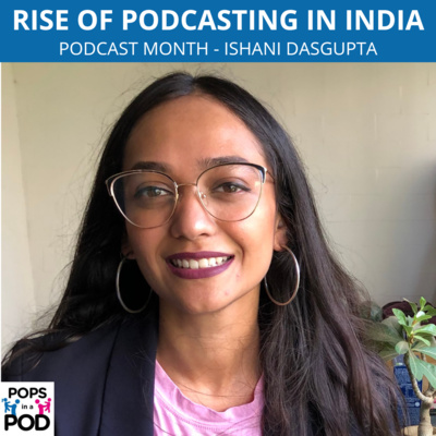 EP 94 - Podcast month - Rise of podcasting in India - Ishani Dasgupta