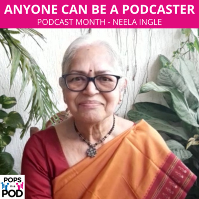 EP 95 - Podcast month - Anyone can be a podcaster - Neela Ingle