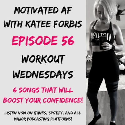 Ep. 56 - Workout Wednesdays: January 30, 2019 - 6 Songs That Will Boost Your Confidence!
