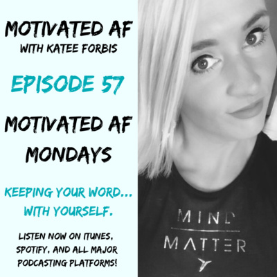Ep. 57 - MAF Mondays: Keeping Your Word... With Yourself