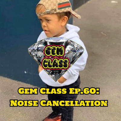 Gem Class Ep 60 Noise Cancellation By Gem Class Podcast A Podcast On Anchor