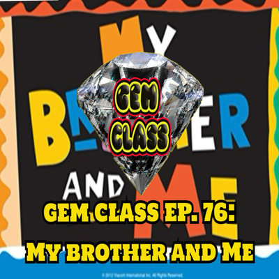 Gem Class Podcast Ep 76 My Brother Me By Gem Class Podcast A Podcast On Anchor