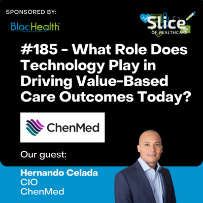 #185 - What Role Does Technology Play in Driving Value-Based Care Outcomes Today? Featuring Hernando Celada, CIO at ChenMed
