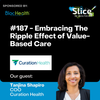 #187 - Embracing The Ripple Effect of Value-Based Care, Featuring Tanjina Shapiro, COO at Curation Health