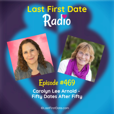 Last First Date Radio - EP 469: Carolyn Lee Arnold - Fifty Dates After Fifty