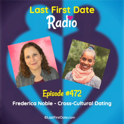 Last First Date Radio - EP 472: Frederica Noble - Cross-Cultural Dating