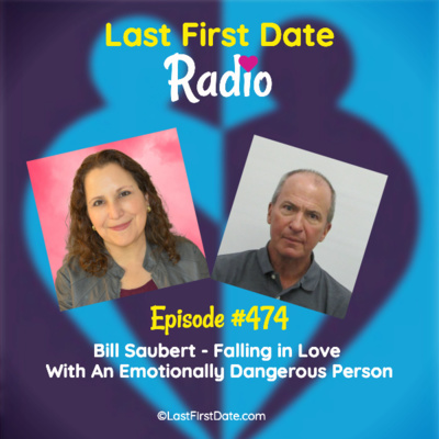 Last First Date Radio - EP 474: Bill Saubert - Falling In Love With An Emotionally Dangerous Person