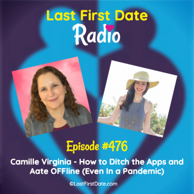 Last First Date Radio - EP 476: Camille Virginia - How to Ditch the Apps and Date OFFline (Even In a Pandemic)