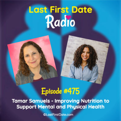 Last First Date Radio - EP 475: Tamar Samuels - Improving Nutrition to Support Mental and Physical Health
