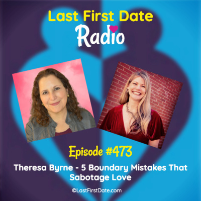 Last First Date Radio - EP 473: Love Pod Tour - 5 Boundary Mistakes That Sabotage Love