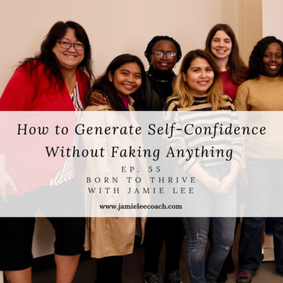 Ep. 55 How to Generate Self-Confidence Without Faking Anything