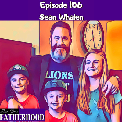 106 Sean Whalen by First Class Fatherhood • A podcast on Anchor