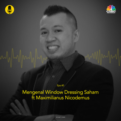 Mengenal Window Dressing Saham Ft Maximilianus Nicodemus By Cuap Cuap Cuan A Podcast On Anchor