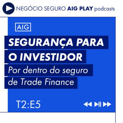 Segurança para o investidor: por dentro do seguro de Trade Finance