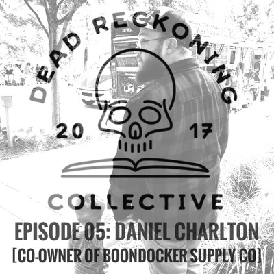 DRC05: Dan Charlton [Host of Homeward Bound Podcast & Founder of Boondocker Supply Co.]