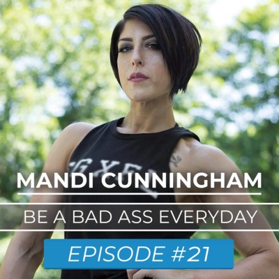 Ep. #21 | Mandi Mayhem | Be a Bad Ass Everyday | Fitness