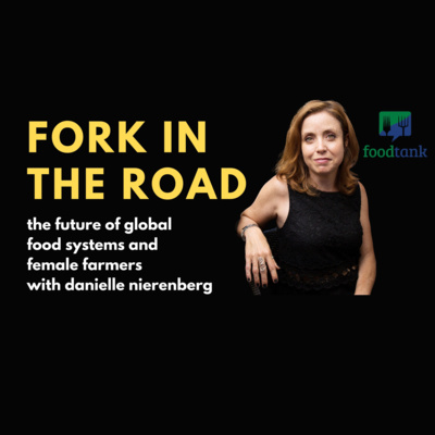 Fixing Global Food Systems Through Uplifting Female Farmers by Fork in the Road: The Future of Food, Travel, and Hospitality • A podcast on Anchor