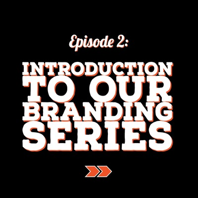 S1E2: Introduction to Our Branding Series