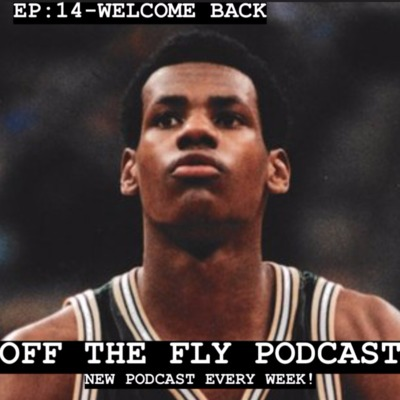 EP: 14 - WELCOME BACK by OFF THE FLY • A podcast on Anchor
