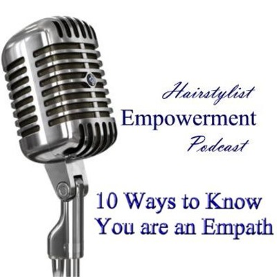 10 Ways to Know You are an Empath by Hairstylist Empowerment