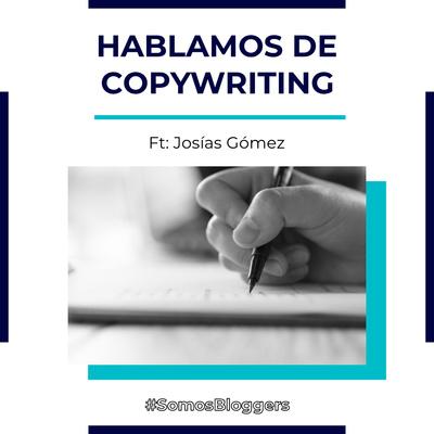 Hablemos De Copywriting Ft. Josías Gómez by Somos Bloggers