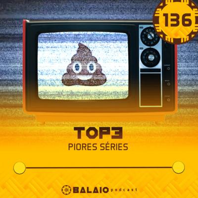 #136 - Top3 - Piores séries